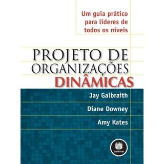 Livro - Projeto de Organizações Dinâmicas - Um Guia Prático para Líderes de Todos os Níveis