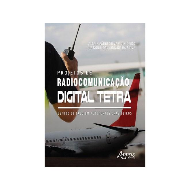 Livro - Projetos de Radiocomunicação Digital Tetra: Estudo de Caso Em Aeroportos Brasileiros - Ribeiro