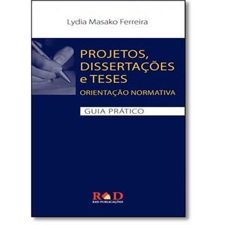 Livro - Projetos, Dissertações E Teses: Orientação Normativa - Guia Prático - Ferreira