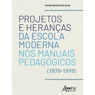 Livro - Projetos e Heranças da Escola Moderna nos Manuais Pedagógicos (1870-1970) - Silva - Appris