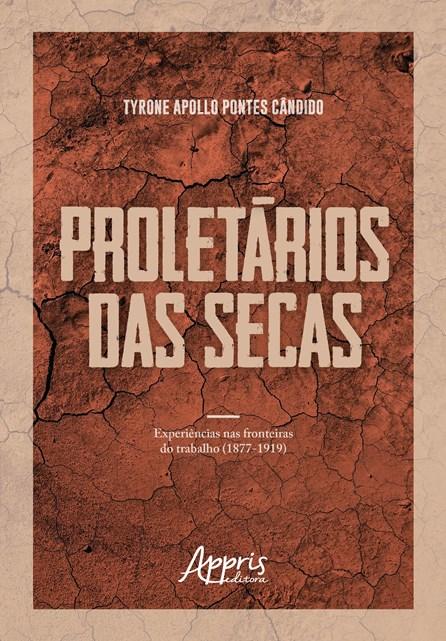 Livro - Proletários das Secas: Experiências nas Fronteiras do Trabalho (1877-1919) - Cândido