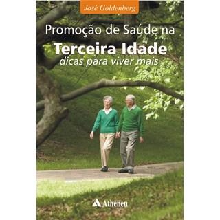 Livro - Promoção de Saúde na Terceira Idade - Dicas para viver melhor - Goldenberg