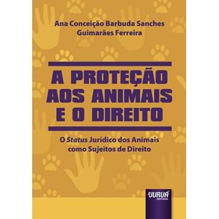 Livro - Proteção Aos Animais e o Direito - Ferreira - Juruá