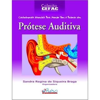 Livro - Prótese Auditiva - Conhecimentos Essenciais para Atender Bem o Paciente com Prótese Auditiva - Braga