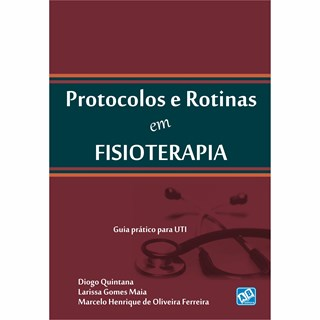 Livro - Protocolos e Rotinas em Fisioterapia – Guia Prático para UTI - Quintana