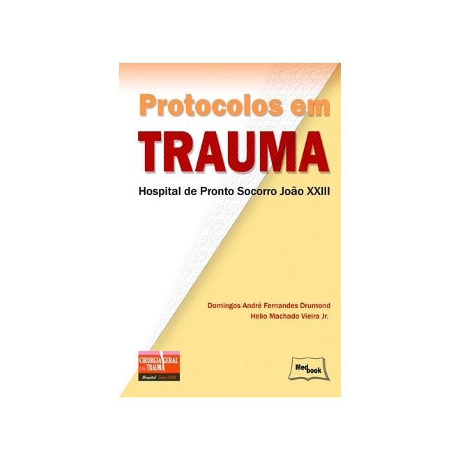 Livro - Protocolos em Trauma - Hospital de Pronto Socorro João XXIII - Drumond