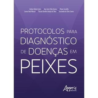 Livro Protocolos Para Diagnóstico de Doenças em Peixes - Belem-Costa - Appris