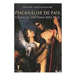 Livro - Psicanálise de Pais - Criança, Sintoma dos Pais - Checchinato
