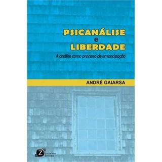 Livro - Psicanalise e Liberdade - A análise como processo de emancipação - Gaiarsa