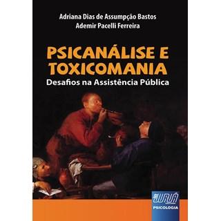 Livro - Psicanálise e Toxicomania - Desafios na Assistência Pública Bastos