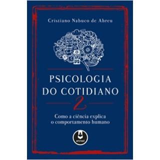 Livro -  Psicologia do Cotidiano 2 - Como a Ciência Explica o Comportamento Humano - Abreu