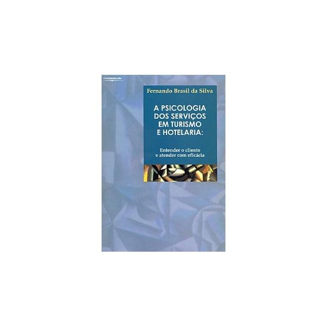 Livro - Psicologia dos Serviços em Turismo e Hotelaria - Entender o Cliente e Atender com Eficácia - Silva
