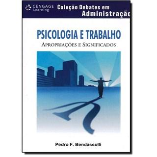 Livro - Psicologia e Trabalho - Bendassolli***