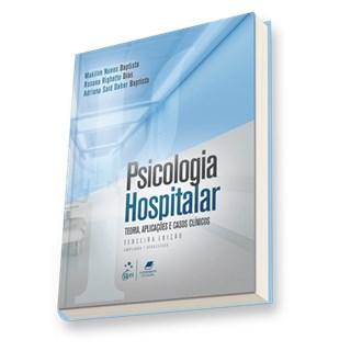 Livro - Psicologia Hospitalar - Teoria, Aplicações e Casos Clínicos - Baptista 3ª edição