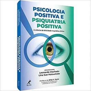 Livro - Psicologia Positiva e Psiquiatria Positiva - Machado - Manole