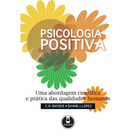 Livro - Psicologia Positiva - Uma Abordagem Científica e Prática das Qualidades Humanas - Snyder