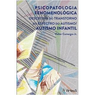 Livro - Psicopatologia Fenomenológica Descrita do Transtorno do Espectro do Autismo - Camargos