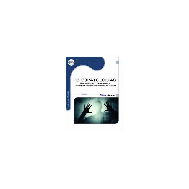 Livro - Psicopatologias - Fundamentos, Transtornos e Consequências da Dependência Química - Ferreira