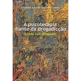 Livro - Psicoterapia Diante da Drogadicção, A - Angerami-Camon