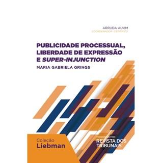 Livro - Publicidade Processual, Liberdade de Expressão e Super-Injunction - Grings