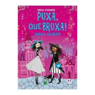 Livro - Puxa, que bruxa! - Ameaça colorida - Livro 3 - Sibéal Pounder 1º edição