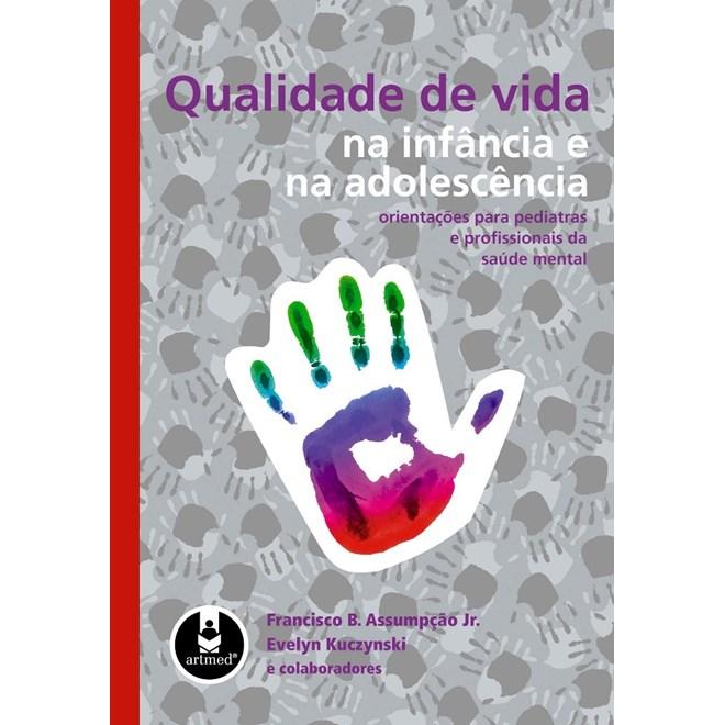 Livro - Qualidade de Vida na Infância e na Adolescência - Orientações para Pediatras e Profissionais da Saúde Mental - Assumpção Jr. @@
