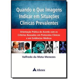 Livro - Quando e Que Imagens Indicar em Situações Clínicas Prevalentes - Menezes