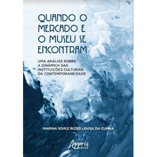 Livro -  Quando o Mercado e o Museu se Encontram: Uma Análise Sobre a Dinâmica das Instituições Culturais da Contemporaneidade  - Cunha