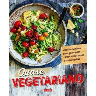 Livro - Quase Vegetariano - Receitas Criativas Para Quem Quer Comer Menos Carne E Mais Vegetais - Melibeu