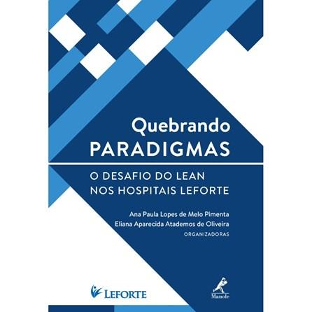 Livro - Quebrando Paradigmas: O Desafio do Lean nos Hospitais Leforte - Pimenta