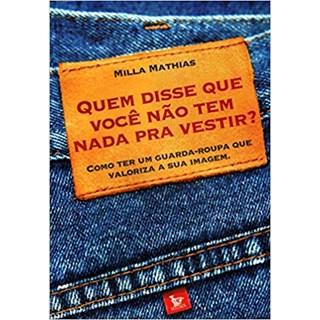 Livro - Quem Disse que Você não Tem Nada Pra Vestir? -  Mathias
