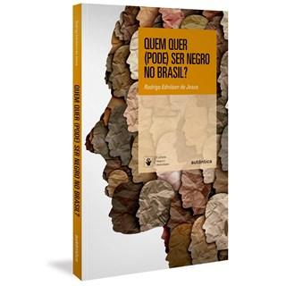 Livro Quem Quer (Pode) Ser Negro no Brasil? - Jesus - Autêntica