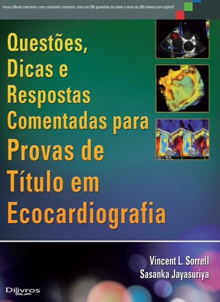 Livro - Questões, Dicas e Respostas Comentadas para Provas de Título em Ecocardiografia - Sorrell