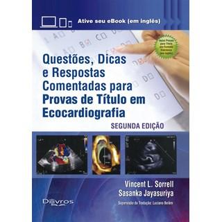 Livro - Questões, Dicas e Respostas Comentadas para Provas de Título em Ecocardiografia - Sorrell - 2020
