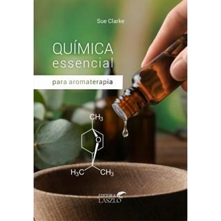 Livro Química Essencial Para Aromaterapia - Clarke - Laszlo