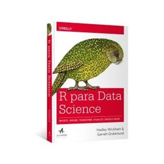 Livro - R Para Data Science: Importe, Arrume, Transforme, Visualize e Modele Dados - Wickham