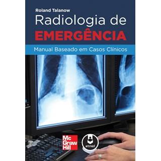 Livro - Radiologia de Emergência: Manual Baseado em Casos Clínicos - Talanow