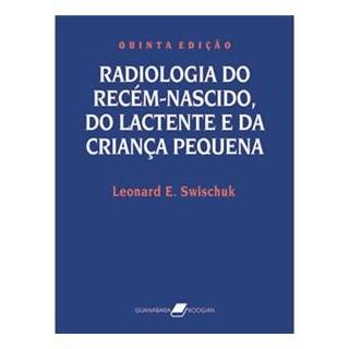 Livro - Radiologia do Recém-Nascido do Lactente e da Criança Pequena - Swischuk
