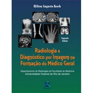 Livro - Radiologia e Diagnóstico Por Imagem na Formação do Médico Geral - Koch