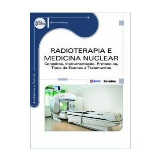Livro - Radioterapia e Medicina Nuclear - Conceitos, Instrumentação, Protocolos, Tipos de Exames e Tratamentos - Camargo
