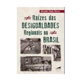 Livro - Raízes das Desigualdades Regionais no Brasil - Barros