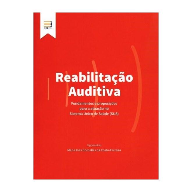 Livro - Reabilitação Auditiva - Fundamentos e Proposições Para A Atuação No Sistema Único de Saúde (SUS) - Costa-Ferreira