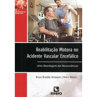 Livro - Reabilitação Motora no Acidente Vascular Encefálico Uma Abordagem das Neurociências após AVE - Velasques
