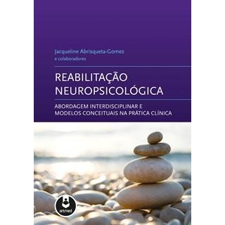 Livro - Reabilitação Neuropsicológica - Abordagem Interdisciplinar e Modelos Conceituais na Prática Clínica - Abrisqueta-Gomez