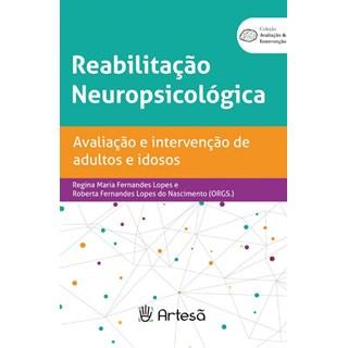 Livro - Reabilitação Neuropsicológica:  Avaliação e Intervenção de Adultos - Lopes - Artesã