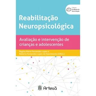 Livro - Reabilitação Neuropsicológica: Avaliação e Intervenção de Crianças - Lopes - Artesã