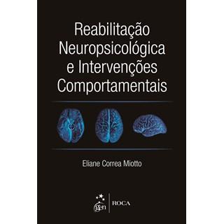 Livro - Reabilitação Neuropsicológica e Intervenções Comportamentais - Miotto