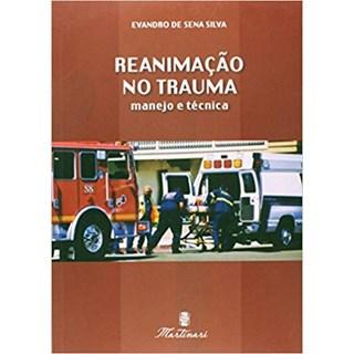 Livro - Reanimação no Trauma - Manejo e Técnica - Sena Silva <>