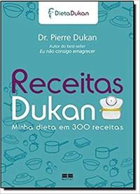 Livro Receitas Dukan: Minha dieta em 300 receitas Minha Dieta em 3