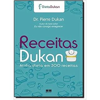 Livro - Receitas Dukan: Minha dieta em 300 receitas - Minha Dieta em 300 Receitas - Dukan